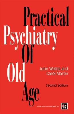 Practical Psychiatry of Old Age by John Wattis