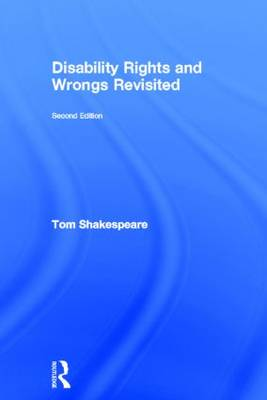 Disability Rights and Wrongs Revisited by Tom Shakespeare