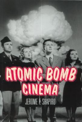 Atomic Bomb Cinema by Jerome F. Shapiro