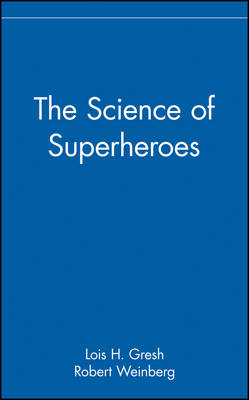 The Science of Superheroes by Lois H. Gresh