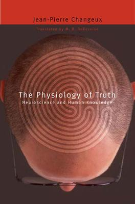 The Physiology of Truth by Jean-Pierre Changeux