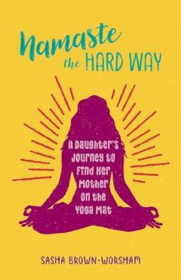 Namaste The Hard Way by Sasha Brown-Worsham