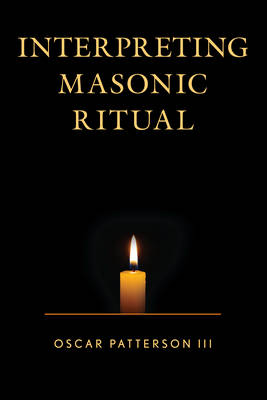 Interpreting Masonic Ritual by Oscar, III Patterson