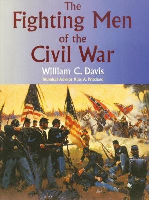 Fighting Men of the Civil War by William C. Davis