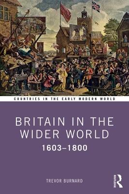 Britain in the Wider World: 1603-1800 by Trevor Burnard