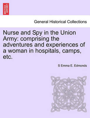 Nurse and Spy in the Union Army: Comprising the Adventures and Experiences of a Woman in Hospitals, Camps, Etc. by Sarah Emma Edmonds