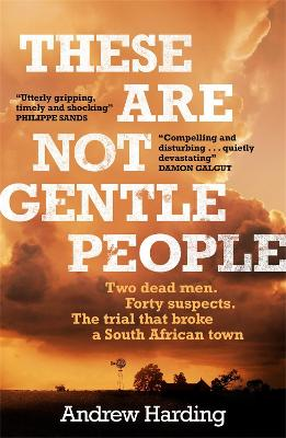 These Are Not Gentle People: A tense and pacy true-crime thriller by Andrew Harding