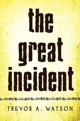 The Great Incident by Trevor A Watson