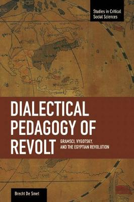 Dialectical Pedagogy Of Revolt, A: Gramsci, Vygotsky, And The Egyptian Revolution book