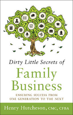 Dirty Little Secrets of Family Business by Henry Hutcheson