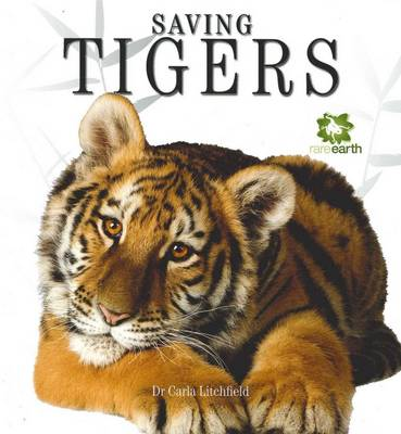 Rare Earth: Saving Tigers by Carla Litchfield