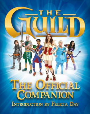 Guild: The Official Companion by Felicia Day