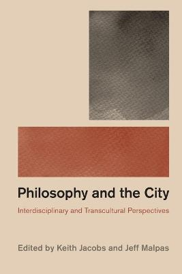 Philosophy and the City: Interdisciplinary and Transcultural Perspectives by Keith Jacobs