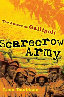 Scarecrow Army: The ANZACs at Gallipoli by Leon Davidson