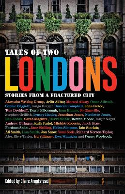 Stories from a Fractured City Tales of Two Londons by Claire Armistead