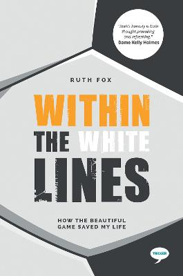 Within the White Lines: How the Beautiful Game Saved My Life by Ruth Fox