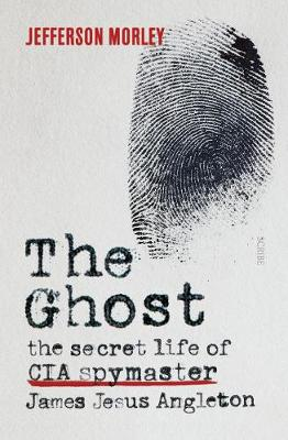 Ghost: The Secret Life of CIA Spymaster James Jesus Angleton book