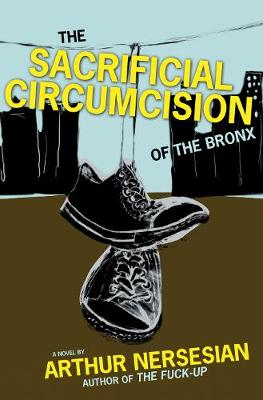 Sacrificial Circumcision Of The Bronx by Arthur Nersesian