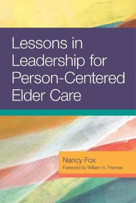 Lessons in Leadership for Person-Centered Elder Care by Nancy Fox