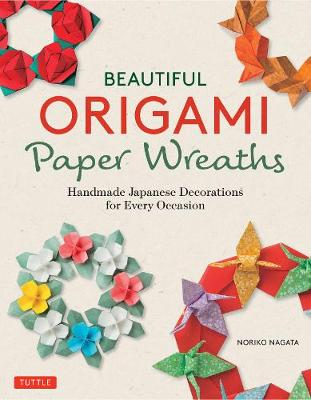 Beautiful Origami Paper Wreaths: Handmade Japanese Decorations for Every Occasion by Noriko Nagata