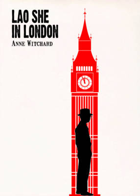 Lao She in London by Dr Anne Veronica Witchard