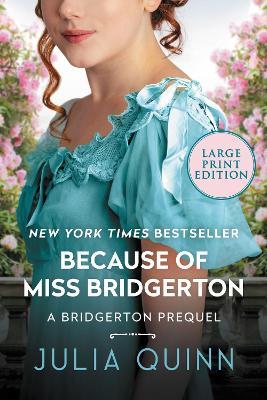 Because of Miss Bridgerton [Large Print] by Julia Quinn