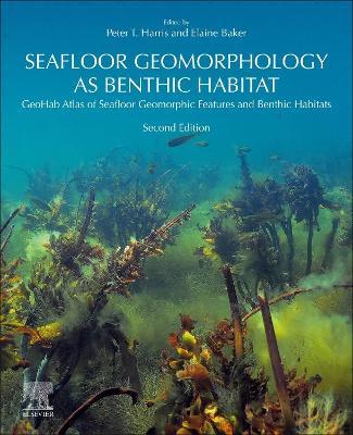 Seafloor Geomorphology as Benthic Habitat: GeoHab Atlas of Seafloor Geomorphic Features and Benthic Habitats by Peter T Harris