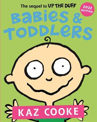Babies & Toddlers: The Sequel to Up the Duff by Kaz Cooke