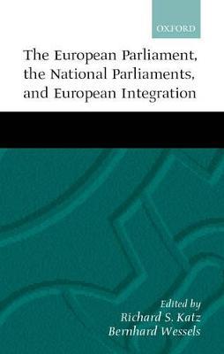 The European Parliament, the National Parliaments, and European Integration by Richard S. Katz