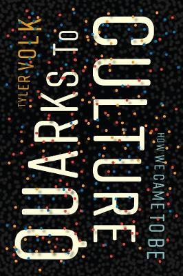 Quarks to Culture: How We Came to Be by Tyler Volk