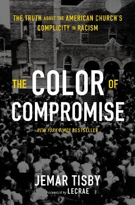The Color of Compromise: The Truth about the American Church's Complicity in Racism book