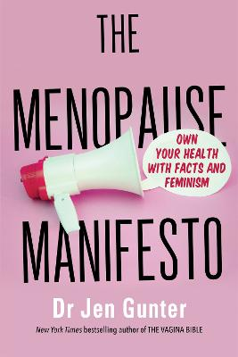 The Menopause Manifesto: Own Your Health with Facts and Feminism by Dr. Jennifer Gunter