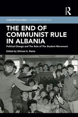 The End of Communist Rule in Albania: Political Change and The Role of The Student Movement book