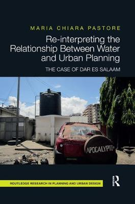 Re-interpreting the Relationship Between Water and Urban Planning: The Case of Dar es Salaam by Maria Chiara Pastore