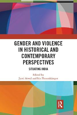 Gender and Violence in Historical and Contemporary Perspectives: Situating India by Jyoti Atwal