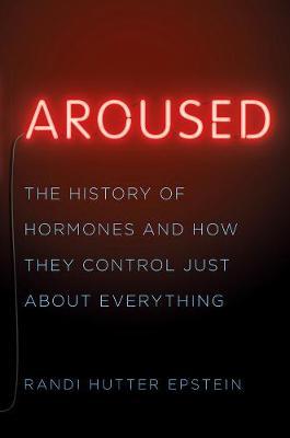 Aroused by Randi Hutter Epstein
