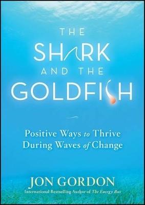 The Shark and the Goldfish by Jon Gordon