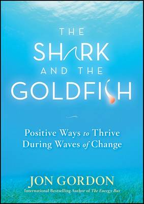The Shark and the Goldfish by Jon Gordon