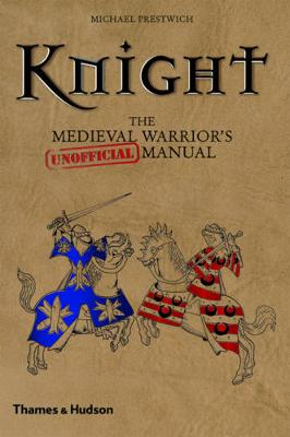 Knight: Medieval Warrior's (Unofficial)manual by Michael Prestwich