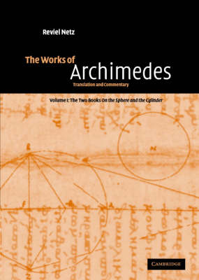 The Works of Archimedes: Volume 1: The Two Books On the Sphere and the Cylinder by Archimedes