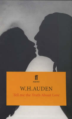 Tell Me the Truth About Love (Poetry Classics) by W H Auden