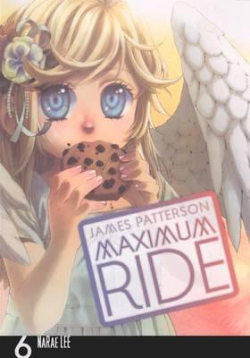 Maximum Ride: Manga Volume 6 by James Patterson