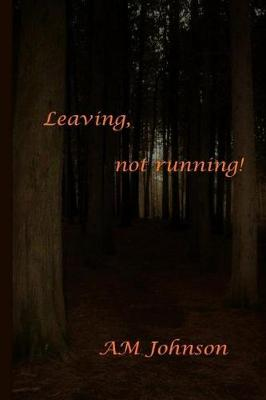 Leaving, Not Running! by Am Johnson