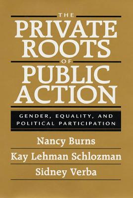 The Private Roots of Public Action by Nancy Burns
