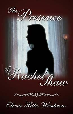 The Presence of Rachel Shaw by Olivia Wimbrow