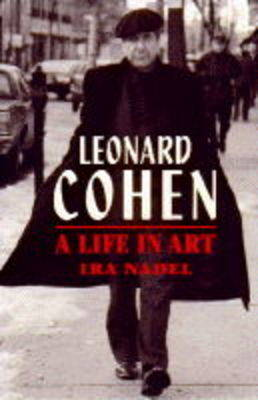 Leonard Cohen: A Life in Art by Ira B. Nadel