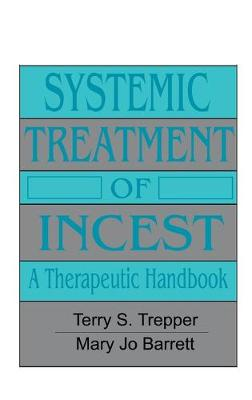Systemic Treatment Of Incest by Terry S. Trepper