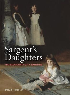 Sargent's Daughters: The Biography of a Painting by Erica E. Hirshler