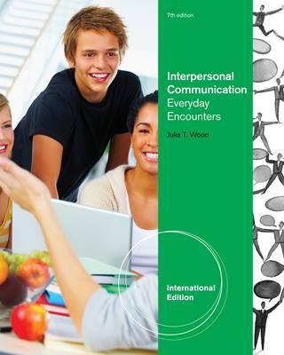 Interpersonal Communication: Everyday Encounters, International Edition by Julia Wood