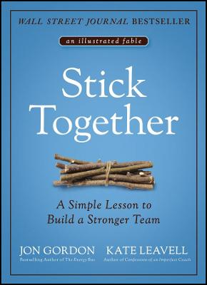 Stick Together: A Simple Lesson to Build a Stronger Team by Jon Gordon